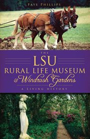 The lsu rural life museum and windrush gardens cover image