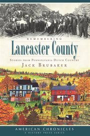 Remembering Lancaster County stories from Pennsylvania Dutch country cover image