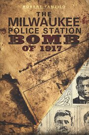 The Milwaukee police station bomb of 1917 cover image