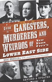 A guide to gangsters, murderers and weirdos of New York City's Lower East Side cover image