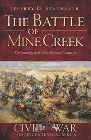 The Battle of Mine Creek the crushing end of the Missouri campaign cover image