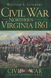 Civil War Northern Virginia 1861 cover image