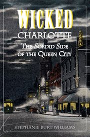 Wicked Charlotte the sordid side of the Queen City cover image