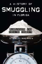 A history of smuggling in Florida rumrunners and cocaine cowboys cover image