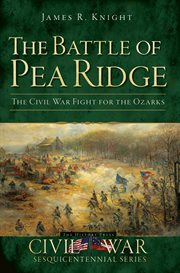 The Battle of Pea Ridge the Civil War fight for the Ozarks cover image