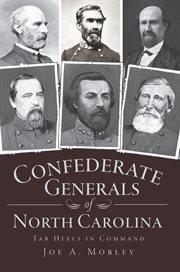 Confederate generals of North Carolina Tar Heels in command cover image