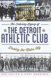 The enduring legacy of the Detroit Athletic Club driving the Motor City cover image