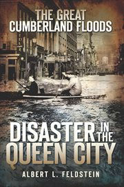 The great Cumberland floods disaster in the Queen City cover image