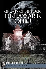 The Ghosts of Historic Delaware, Ohio