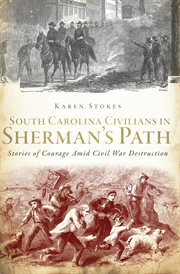 South Carolina civilians in Sherman's path stories of courage amid Civil War destruction cover image