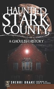 Haunted Stark County a ghoulish history cover image