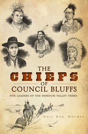 The chiefs of Council Bluffs [five leaders of the Missouri Valley Tribes] cover image