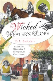 Wicked Western Slope mayhem, mischief and murder in Colorado cover image