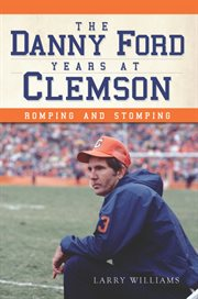 The Danny Ford years at Clemson romping and stomping cover image