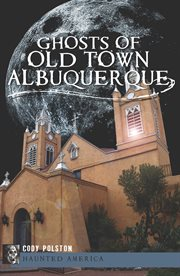 Ghosts of Old Town Albuquerque
