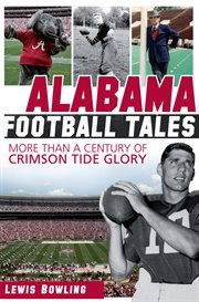 Alabama football tales more than a century of Crimson Tide glory cover image