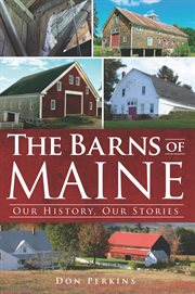 The barns of Maine our history, our stories cover image