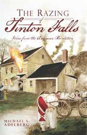 The razing of Tinton Falls voices from the American Revolution cover image