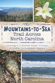The Mountains-to-Sea Trail across North Carolina walking a thousand miles through wildness, culture and history cover image
