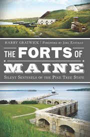 The forts of Maine silent sentinels of the Pine Tree State cover image