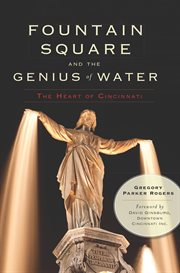 Fountain Square and the Genius of Water the heart of Cincinnati cover image