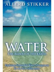 Water: the blood of the earth : exploring sustainable water management for the new millennium cover image