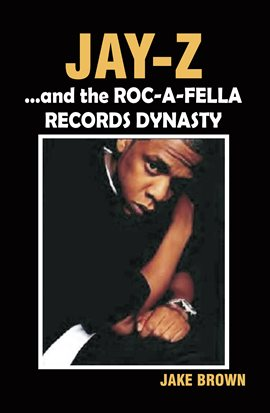 Cover image for Jay-Z and the Roc-A-Fella Records Dynasty
