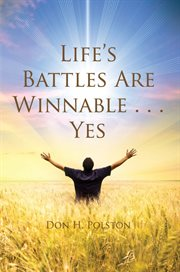 Life's Battles Are Winnable... Yes