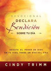 Devocional declara bendición sobre tu día. Desata el poder de Dios en tu vida, todos los días del año cover image