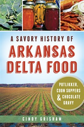 Cover image for A Savory History Of Arkansas Delta Food