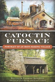 Catoctin Furnace Portrait of an Iron-Making Village cover image