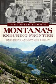 Stories from Montana's enduring frontier exploring an untamed legacy cover image