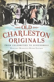 Old Charleston originals from celebrities to scoundrels cover image