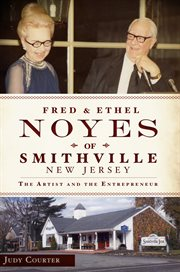 Fred and Ethel Noyes of Smithville, New Jersey the artist and the entrepreneur cover image