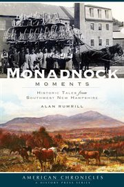 Monadnock moments historic tales from southwest New Hampshire cover image
