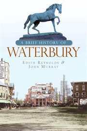 A brief history of Waterbury cover image