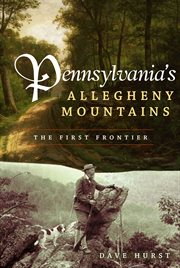 Pennsylvania's Allegheny Mountains the first frontier cover image