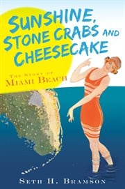 Sunshine, stone crabs and cheesecake the story of Miami Beach cover image