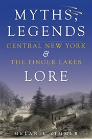 Myths, legends, lore Central New York & the Finger Lakes cover image