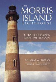 The Morris Island Lighthouse Charleston's maritime beacon cover image
