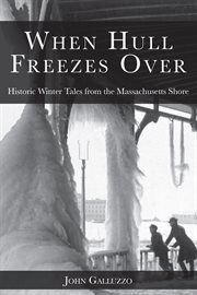 When Hull freezes over historic winter tales from the Massachusetts shore cover image
