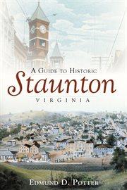 A guide to historic Staunton, Virginia cover image