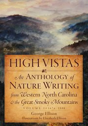 High vistas an anthology of nature writing from western North Carolina & the Great Smoky Mountains cover image