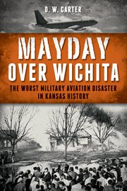 Mayday over Wichita the worst military aviation disaster in Kansas history cover image