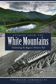 Stories from the White Mountains celebrating the region's historic past cover image