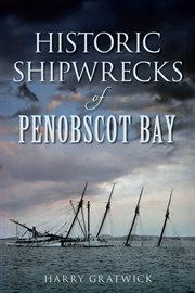 Historic shipwrecks of Penobscot Bay cover image