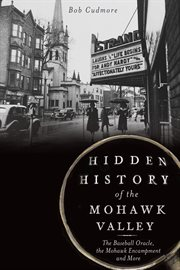 Hidden history of the Mohawk Valley the baseball oracle, the Mohawk encampment and more cover image