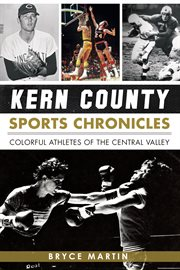 Kern county sports chronicles colorful athletes of the Central Valley cover image