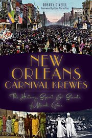 New Orleans Carnival krewes the history, spirit and secrets of Mardi Gras cover image