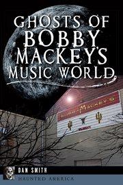 Ghosts of Bobby Mackey's Music World